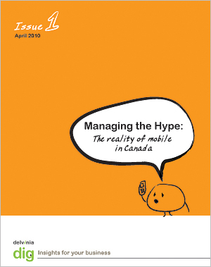 Dig Issue 1: Managing the Hype - The reality of mobile in Canada