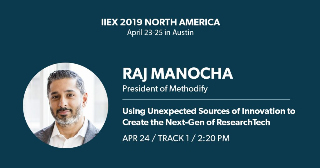President of Methodify, Raj Manocha, will be uncovering some unusual sources of innovation that's fuelling the next generation of ResearchTech in his talk at IIeX.