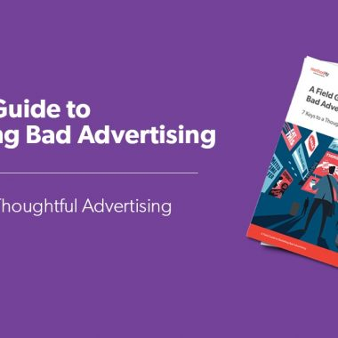 A Field Guide to Banishing Bad Advertising: 7 Keys to a Thoughtful Advertising Approach